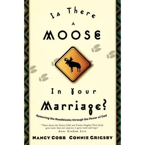 Is There a Moose in Your Marriage? - by  Nancy Cobb & Connie Grigsby (Paperback) - image 1 of 1