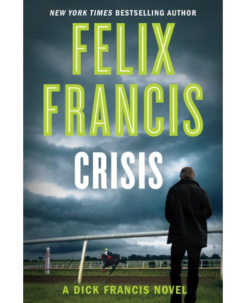 Crisis -  (Dick Francis) by Felix Francis (Hardcover) - image 1 of 1
