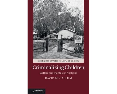 Criminalizing Children : Welfare and the State in Australia (Hardcover) (David McCallum) - image 1 of 1