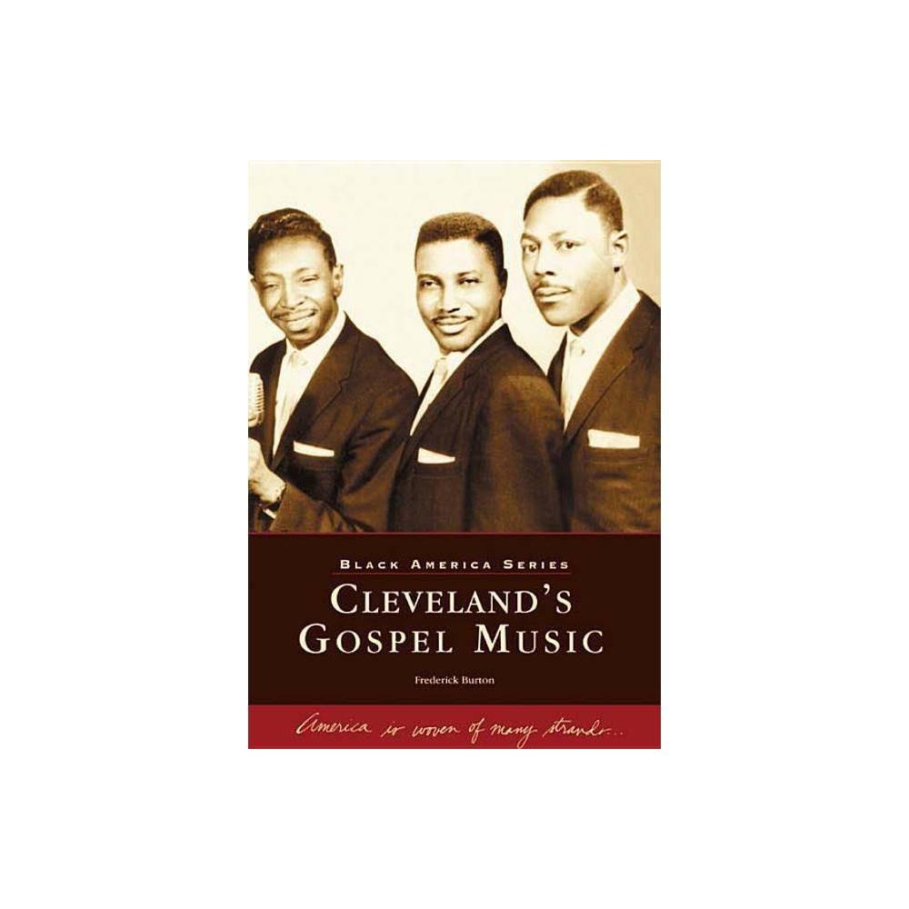 Cleveland S Gospel Music Black America Series By Frederick Burton Paperback