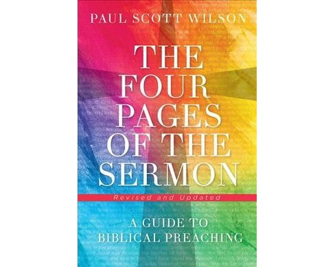 Four Pages of the Sermon : A Guide to Biblical Preaching -  by Paul Scott Wilson (Paperback) - image 1 of 1
