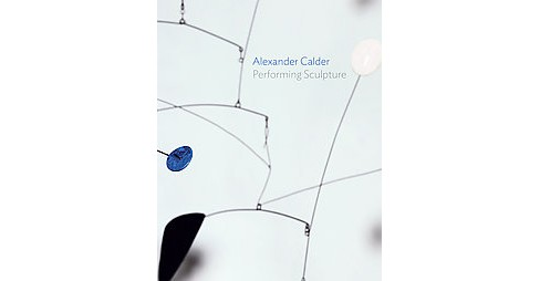 Alexander Calder : Performing Sculpture (Hardcover) - image 1 of 1