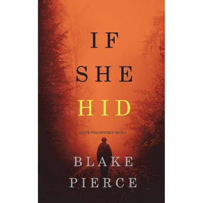 If She Hid (A Kate Wise Mystery-Book 4) - by  Blake Pierce (Paperback)
