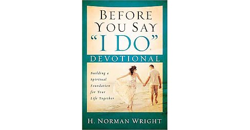 "Before You Say ""I Do"" Devotional (Paperback) (H. Norman Wright) - image 1 of 1"