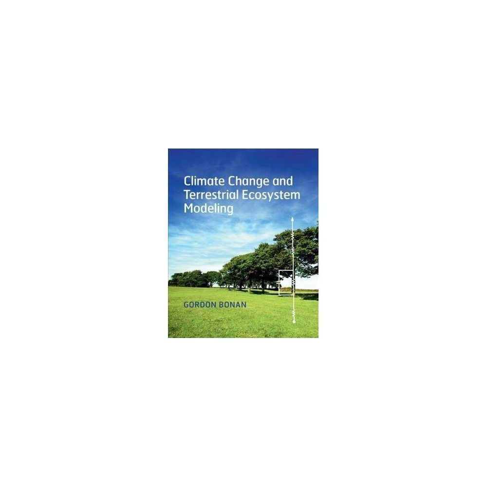 Climate Change and Terrestrial Ecosystem Modeling - by Gordon Bonan (Hardcover)