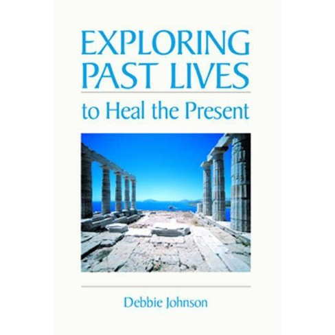 Exploring Past Lives to Heal the Present - by  Debbie Johnson (Paperback) - image 1 of 1