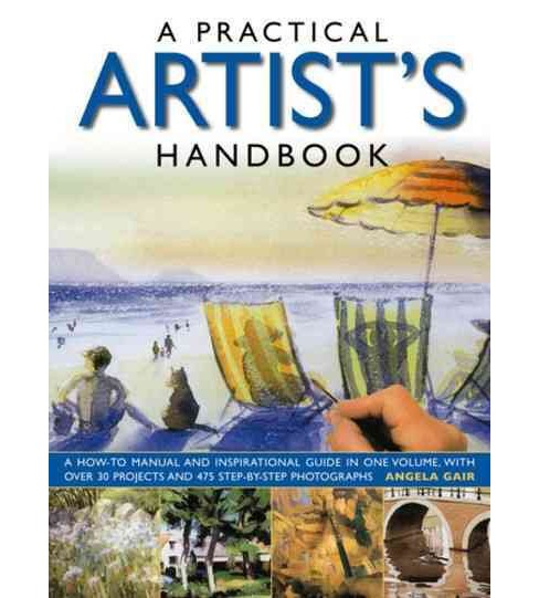 Practical Artist's Handbook : A How-to Manual and Inspirational Guide in One Volume, With over 30 - image 1 of 1