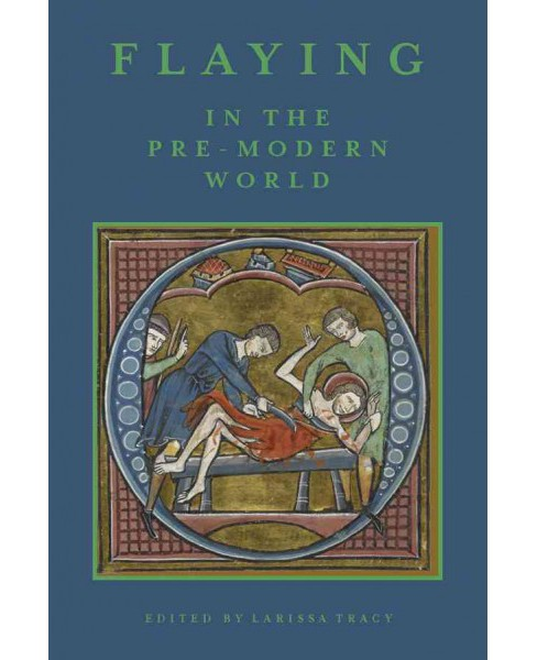Flaying in the Pre-Modern World : Practice and Representation (Hardcover) - image 1 of 1