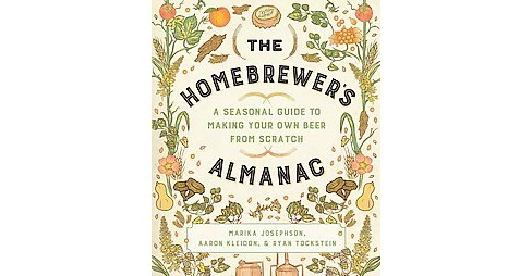 Homebrewer's Almanac : A Seasonal Guide to Making Your Own Beer from Scratch (Paperback) (Marika - image 1 of 1