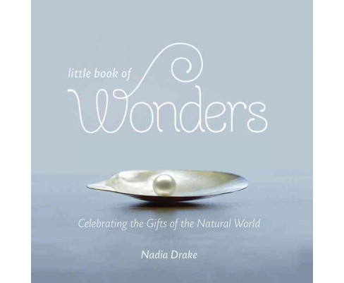 Little Book of Wonders : Celebrating the Gifts of the Natural World (Hardcover) (Nadia Drake) - image 1 of 1