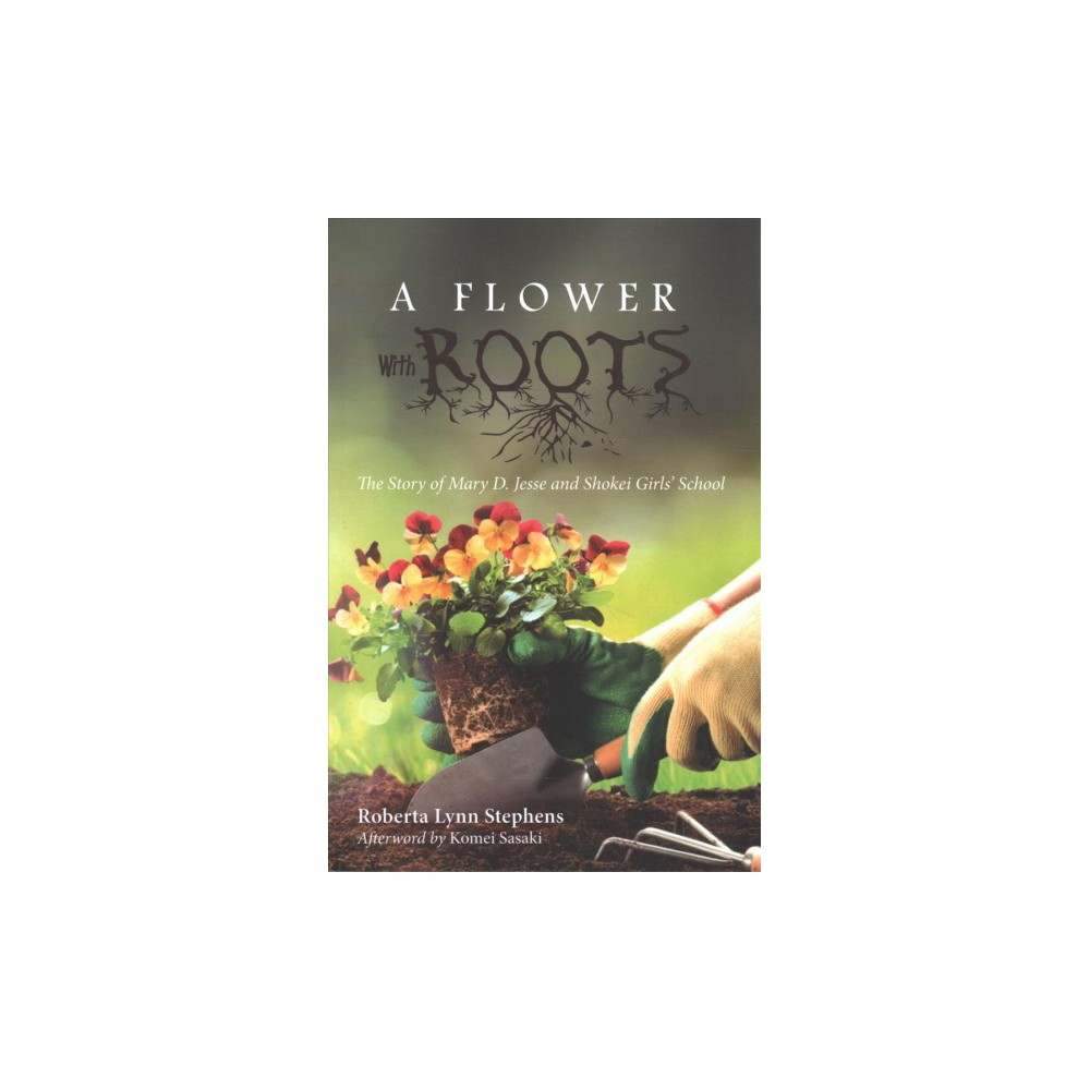 Flower with Roots : The Story of Mary D. Jesse and Shokei Girls' School - (Paperback)