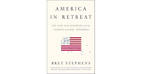 America in Retreat : The New Isolationism and the Coming Global Disorder (Reprint) (Paperback) (Bret - image 1 of 1