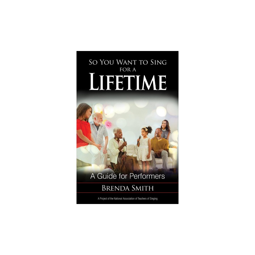 So You Want to Sing for a Lifetime : A Guide for Performers - by Brenda Smith (Paperback)