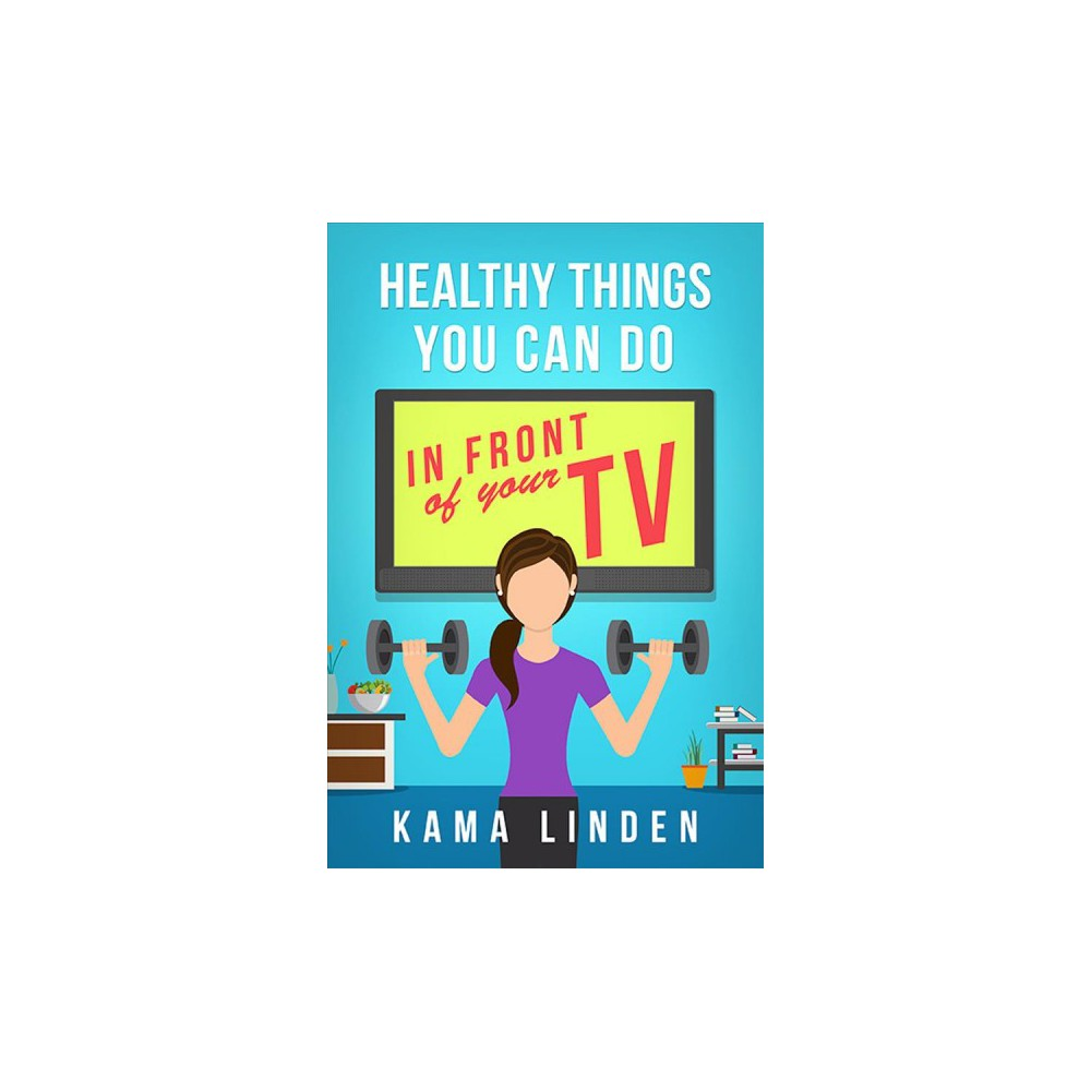 Healthy Things You Can Do in Front of the TV (and Computer) - 1 by Kama Linden (Paperback)