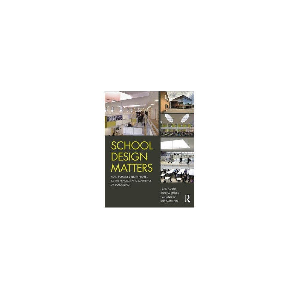 School Design Matters : How School Design Relates to the Practice and Experience of Schooling