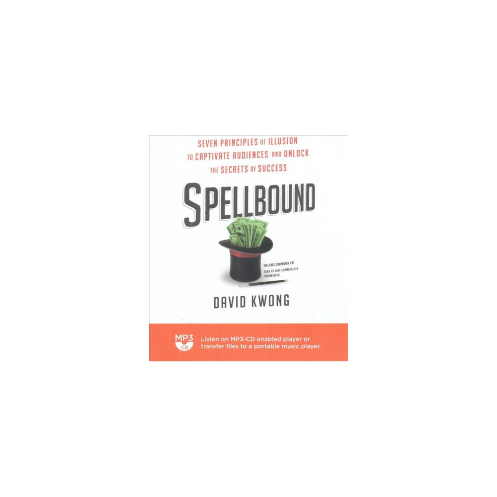 Spellbound : Seven Principles of Illusion to Captivate Audiences and Unlock the Secrets of Success: