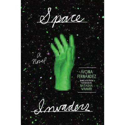 Space Invaders - by  Nona Fernández (Paperback)