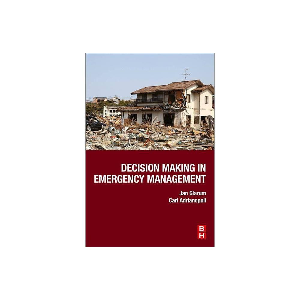 Decision Making In Emergency Management By Jan Glarum Carl Adrianopoli Paperback
