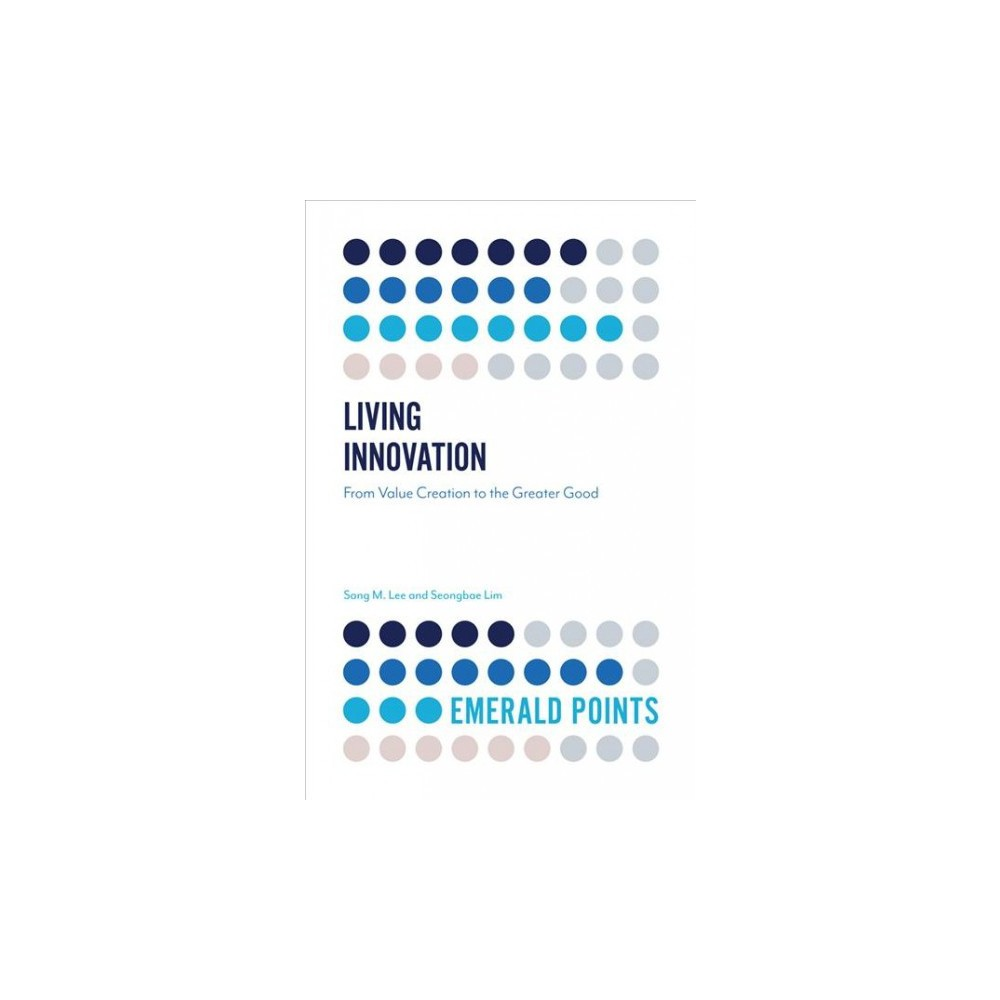 Living Innovation : From Value Creation to the Greater Good - by Sang M. Lee & Seongbae Lim (Paperback)