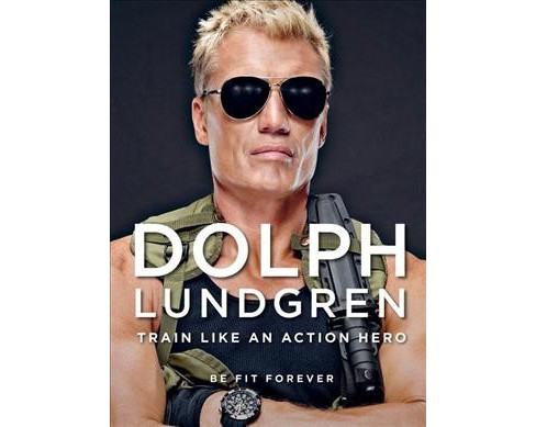 Dolph Lundgren : Train Like an Action Hero; Be Fit Forever (Reprint) (Paperback) - image 1 of 1