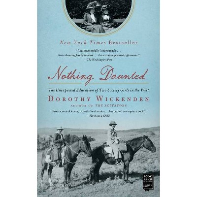 Nothing Daunted - by  Dorothy Wickenden (Paperback)