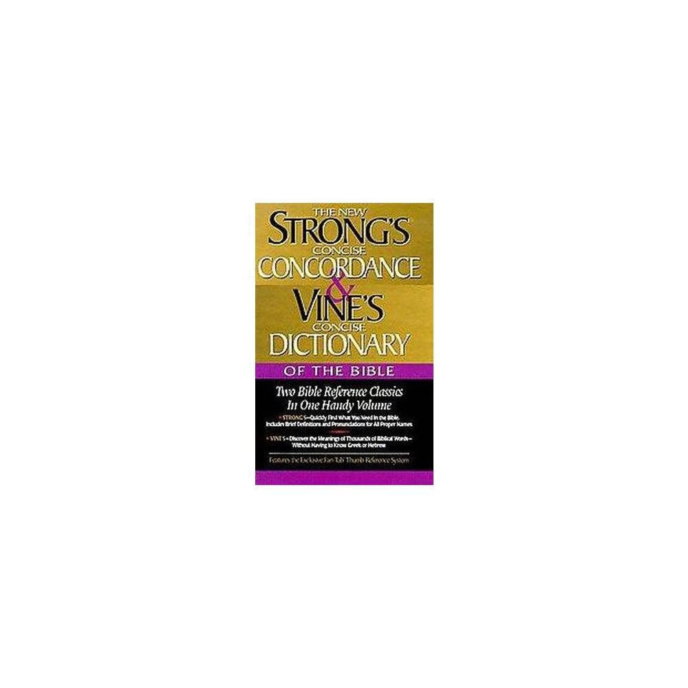 New Strong's Concise Concordance and Vine's Concise Dictionary of the Bible : Two Bible Reference