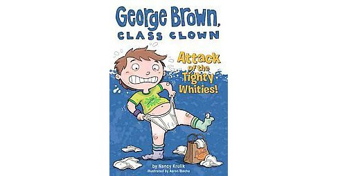 Attack of the Tighty Whities! ( George Brown, Class Clown) (Original) (Paperback) by Nancy E. Krulik - image 1 of 1