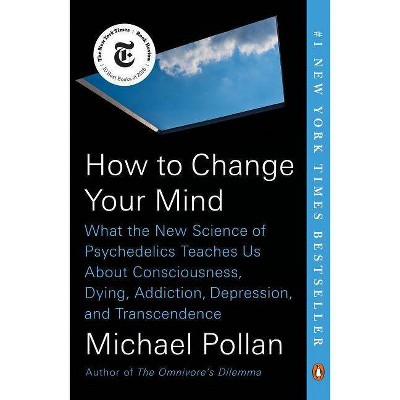 How to Change Your Mind - by  Michael Pollan (Paperback)