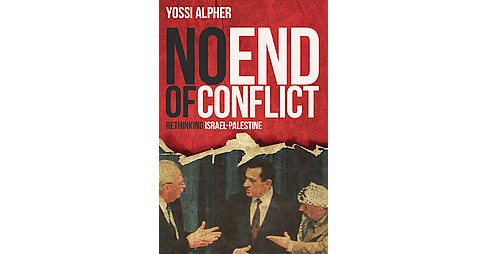 No End of Conflict : Rethinking Israel-Palestine (Hardcover) (Yossi Alpher) - image 1 of 1