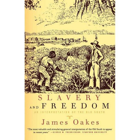Slavery and Freedom - by  James Oakes (Paperback) - image 1 of 1