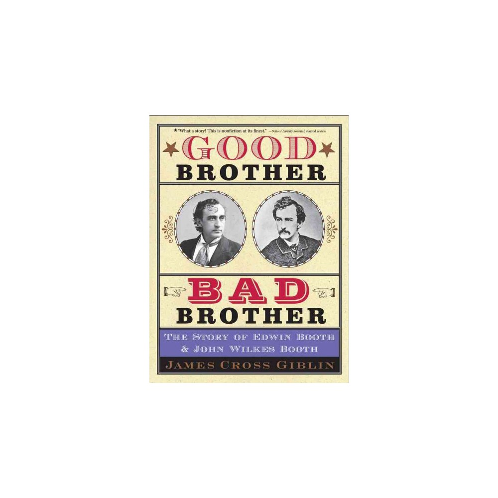 Good Brother, Bad Brother : The Story of Edwin Booth and John Wilkes Booth (Reprint) (Paperback) (James