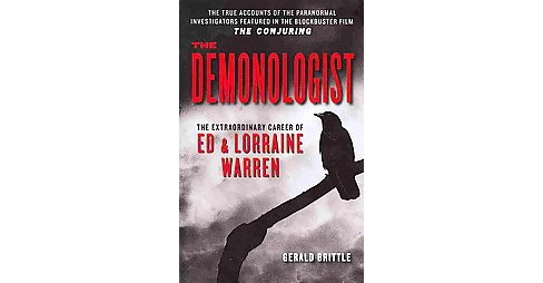 Demonologist : The Extraordinary Career of Ed and Lorraine Warren (Reprint) (Paperback) (Gerald Brittle) - image 1 of 1