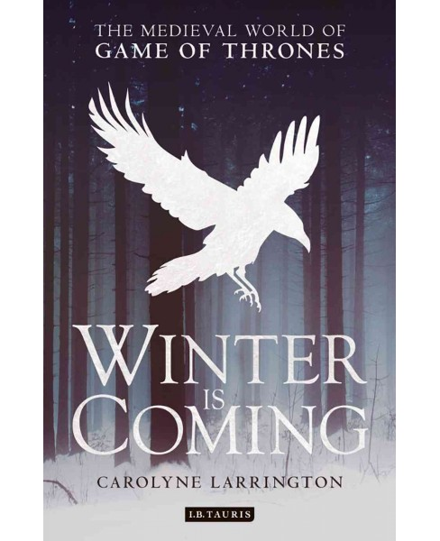 Winter is Coming : The Medieval World of Game of Thrones (Reprint) (Paperback) (Carolyne Larrington) - image 1 of 1