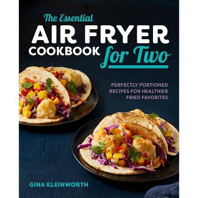 The Essential Air Fryer Cookbook for Two - by Gina Kleinworth (Paperback)