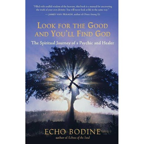 Look for the Good and You'll Find God - by  Echo Bodine (Paperback) - image 1 of 1