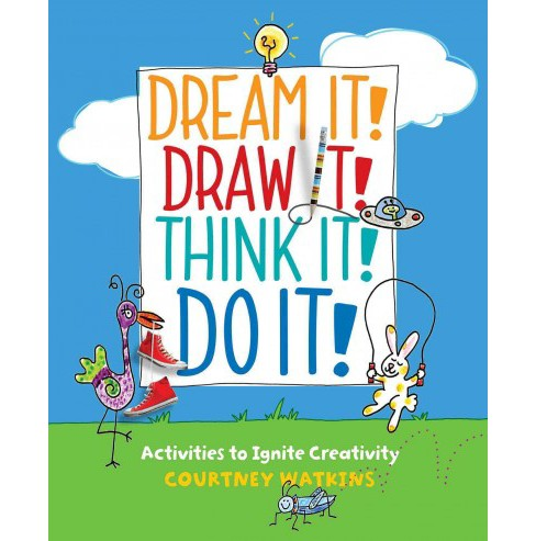 Dream It! Draw It! Think It! Do It! : Activities to Ignite Creativity (Paperback) (Courtney Watkins) - image 1 of 1