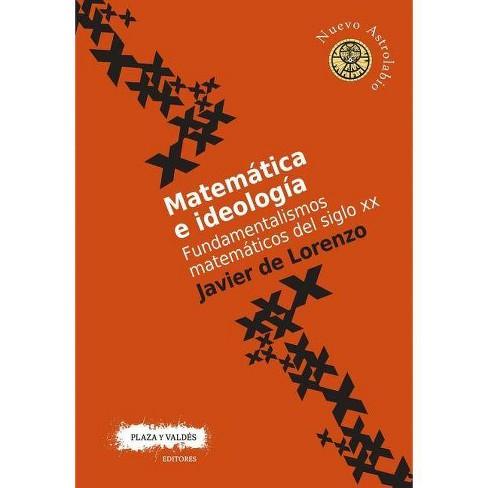 Matem�tica E Ideolog�a - (Nuevo Astrolabio) by  Javier de Lorenzo (Paperback) - image 1 of 1
