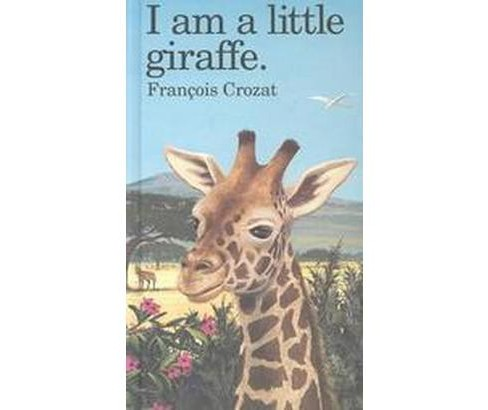 I Am a Little Giraffe (Hardcover) (Francois Crozat) - image 1 of 1