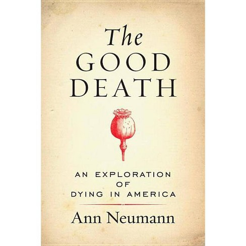 The Good Death - by  Ann Neumann (Paperback) - image 1 of 1