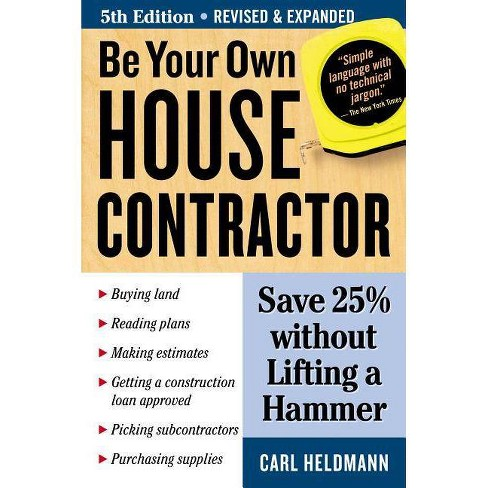 Be Your Own House Contractor - 5 Edition by  Carl Heldmann (Paperback) - image 1 of 1