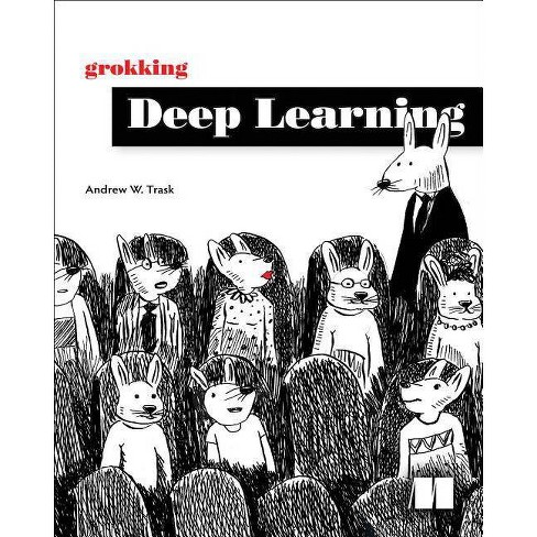 Grokking Deep Learning - by Andrew Trask (Paperback)