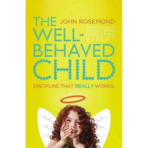 The Well-Behaved Child - by  John Rosemond (Paperback) - image 1 of 1