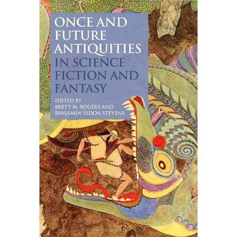 Once and Future Antiquities in Science Fiction and Fantasy - (Paperback) - image 1 of 1