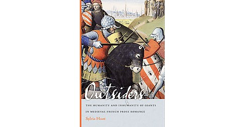Outsiders : The Humanity and Inhumanity of Giants in Medieval French Prose (Paperback) (Sylvia Huot) - image 1 of 1