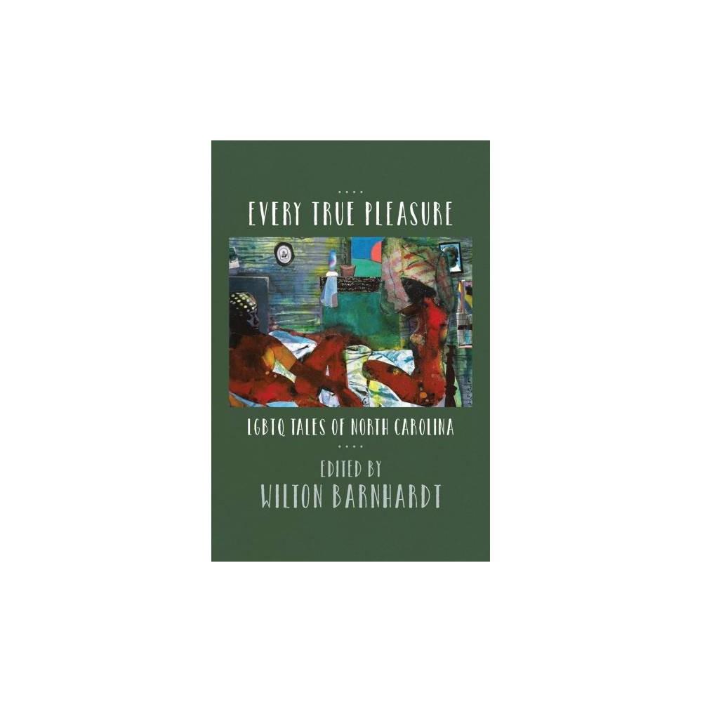 Every True Pleasure : Lgbtq Tales of North Carolina - (Paperback)
