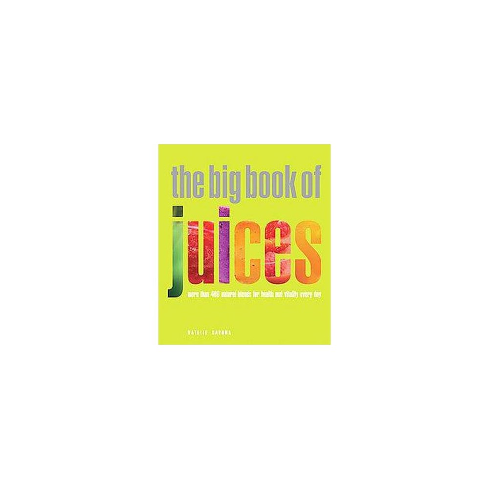 Big Book of Juices : More Than 400 Natural Blends for Health and Vitality Every Day (Paperback) (Natalie