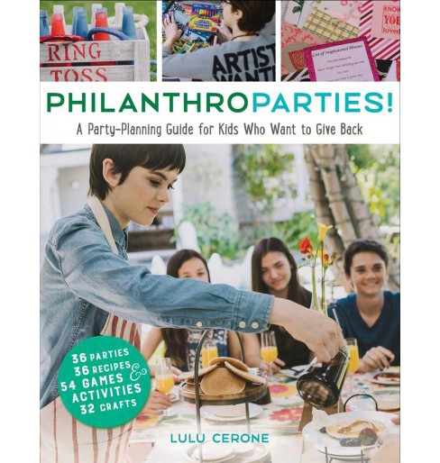 Philanthroparties! : A Party-Planning Guide for Kids Who Want to Give Back -  by Lulu Cerone (Hardcover) - image 1 of 1