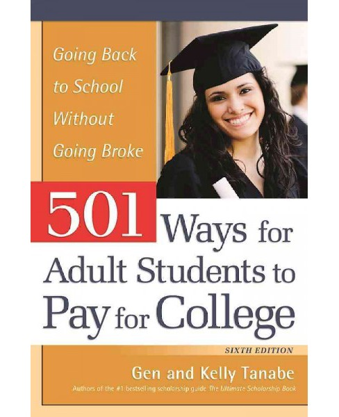 501 Ways for Adult Students to Pay for College : Going Back to School Without Going Broke (Paperback) - image 1 of 1