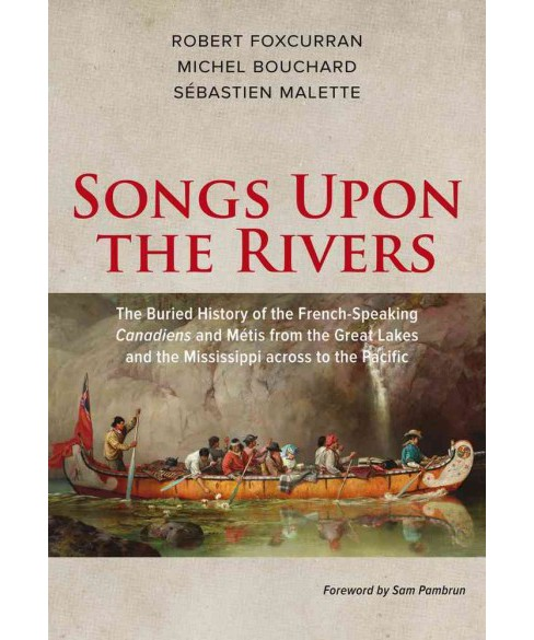 Songs Upon the Rivers : The Buried History of the French-Speaking Canadiens and Métis from the - image 1 of 1