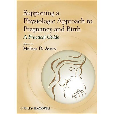 Supporting a Physiologic Approach to Pregnancy and Birth - by  Melissa D Avery (Paperback)